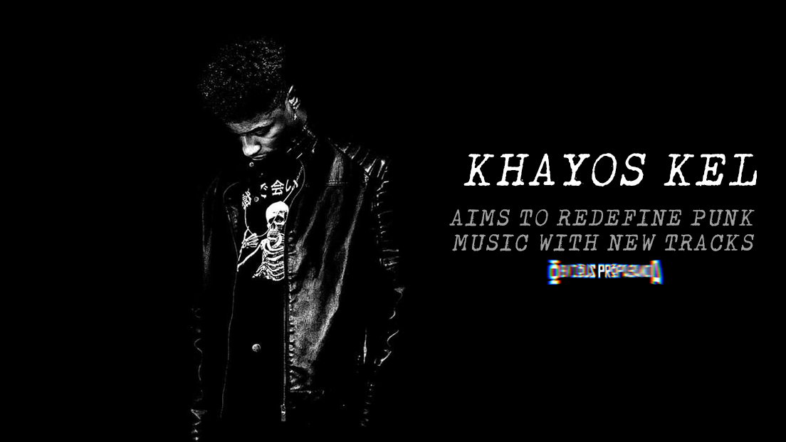Khayos Kel Aims to Redefine Punk With LatestTracks
